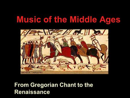 Music of the Middle Ages From Gregorian Chant to the Renaissance.