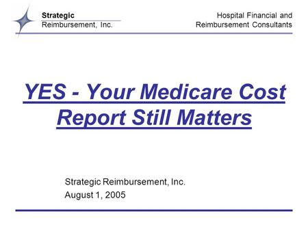 Hospital Financial and Reimbursement Consultants Strategic Reimbursement, Inc. YES - Your Medicare Cost Report Still Matters Strategic Reimbursement, Inc.