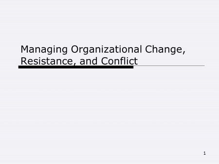 Managing Organizational Change, Resistance, and Conflict