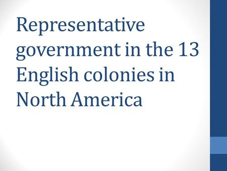 Representative government in the 13 English colonies in North America.