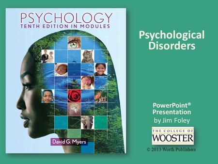 PowerPoint® Presentation by Jim Foley © 2013 Worth Publishers Psychological Disorders.
