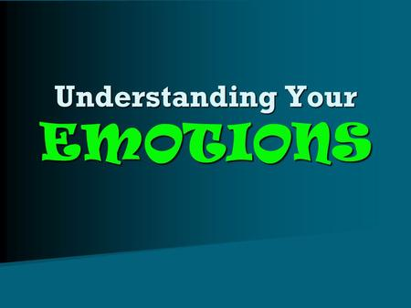 Understanding Your EMOTIONS. What are EMOTIONS? Emotions – Emotions – –Def: feelings created in response to thoughts, remarks, and events Basic Emotions.