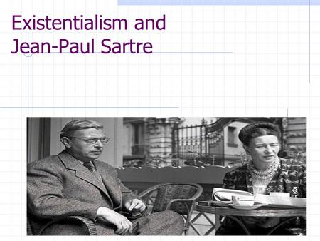 Existentialism and Jean-Paul Sartre ?. Existentialism defined existence precedes essence in order to make a table, the artisan must first have a conception.