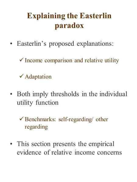 Explaining the Easterlin paradox Easterlin's proposed explanations: Income comparison and relative utility Adaptation Both imply thresholds in the individual.