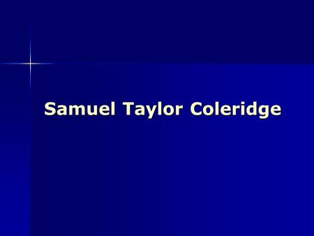 Samuel Taylor Coleridge. Biography  Romantic Movement in England  Best known poems are The Rime of the Ancient Mariner and Kubla Khan  Born 1772 in.