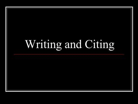Writing and Citing. Summarizing a Paper Identify your topic – what are you writing about?