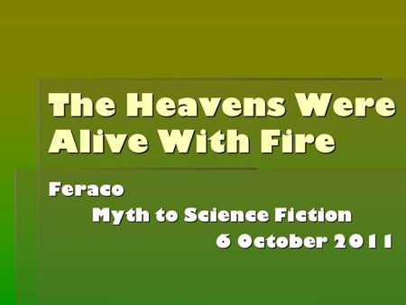 The Heavens Were Alive With Fire Feraco Myth to Science Fiction 6 October 2011.