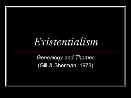 Existentialism Genealogy and Themes (Gill & Sherman, 1973)
