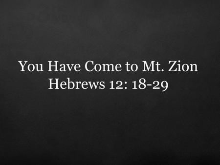 "You Have Come to Mt. Zion Hebrews 12: 18-29. ""...there is a God—a God who in His own good time will bring forward great men again to do His will, great."
