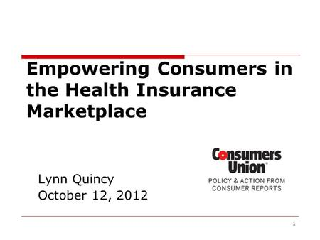 1 Lynn Quincy October 12, 2012 Empowering Consumers in the Health Insurance Marketplace.