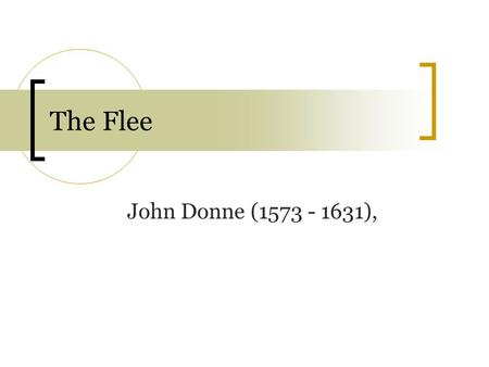 The Flee John Donne (1573 - 1631),.