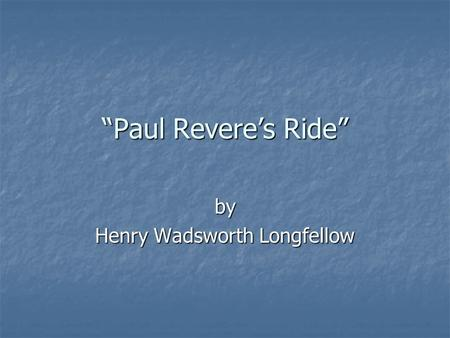 """Paul Revere's Ride"" by Henry Wadsworth Longfellow."