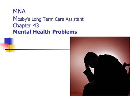 MNA Mosby's Long Term Care Assistant Chapter 43 Mental Health Problems