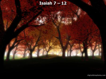 Isaiah 7 – 12. 2 Kings 18 and 2 Chronicles 28 Shear-Jashub - a remnant shall return.