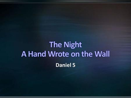 Daniel 5. Daniel and his friends are taken captive to Babylon (2 Kings 24:1) Daniel served under five Babylonian kings… Nebuchadnezzar (608-562 B.C.;
