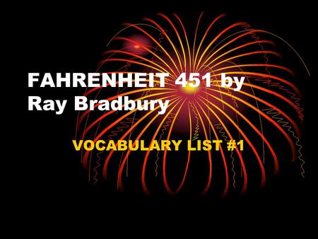 FAHRENHEIT 451 by Ray Bradbury VOCABULARY LIST #1.