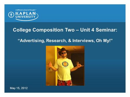 "College Composition Two – Unit 4 Seminar: ""<strong>Advertising</strong>, Research, & Interviews, Oh My!"" May 15, 2012."