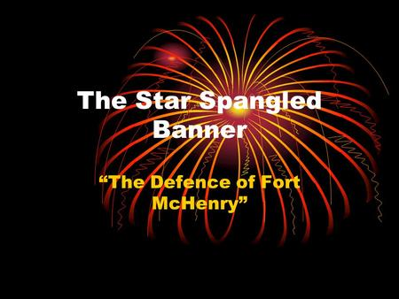 "The Star Spangled Banner ""The Defence of Fort McHenry"""