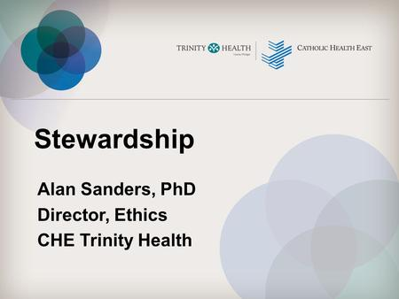 Alan Sanders, PhD Director, Ethics CHE Trinity Health
