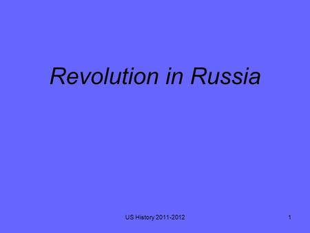 Revolution in Russia US History 2011-20121. Russian Revolution Russia has been a country accustomed to autocratic rule. From the days of Ivan the Terrible.