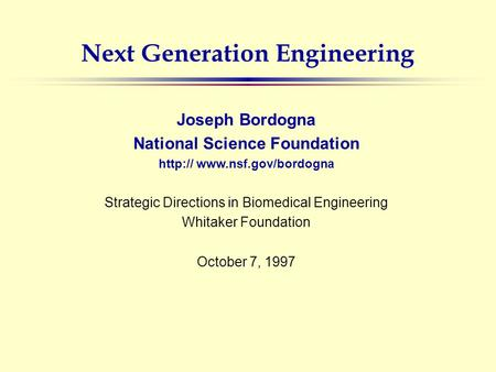 Next Generation Engineering Joseph Bordogna National Science Foundation  Strategic Directions in Biomedical Engineering Whitaker.