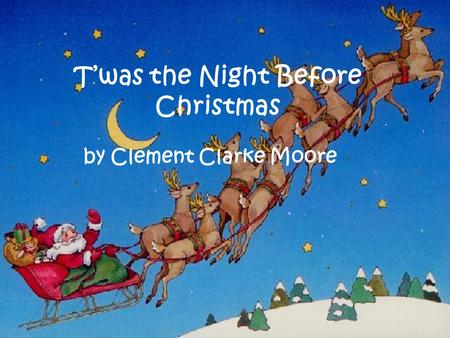 T'was the Night Before Christmas by Clement Clarke Moore.