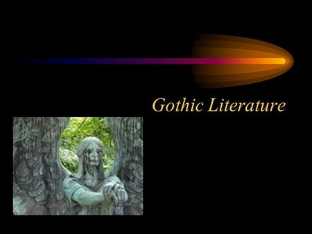 Gothic Literature. Definition Gothic (goth-IK): a literary style usually portrayed fantastic tales dealing with horror, despair, the grotesque and other.