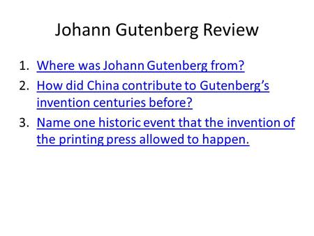 Johann Gutenberg Review 1.Where was Johann Gutenberg from?Where was Johann Gutenberg from? 2.How did China contribute to Gutenberg's invention centuries.