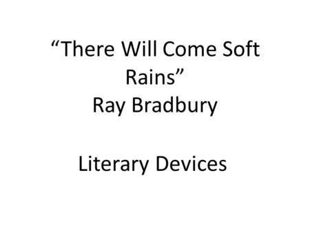 """There Will Come Soft Rains"" Ray Bradbury Literary Devices."
