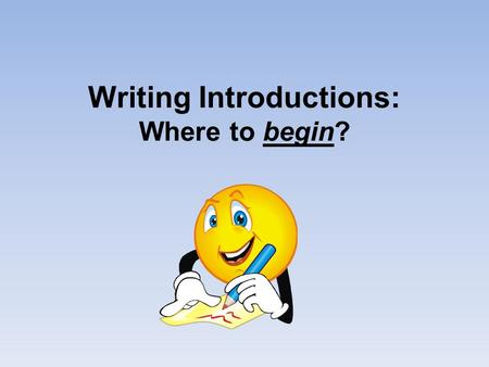 Writing Introductions: Where to begin?. What is an Introductory Paragraph? An introductory paragraph is the starting point of your essay. This is where.
