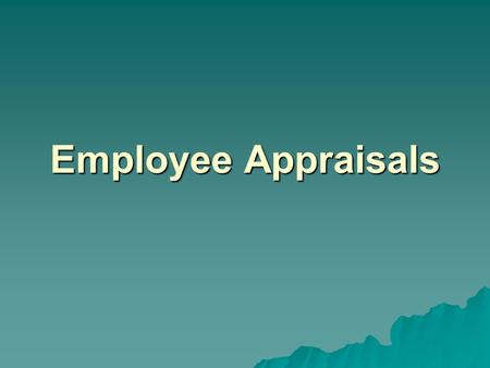 Employee Appraisals. Performance Appraisals  The formal structured system for measuring, evaluating, & influencing an employee's job related attributes,