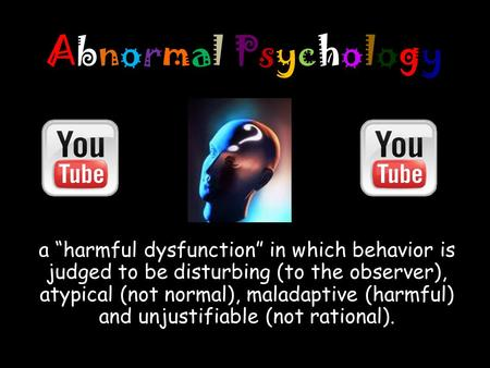 "Abnormal PsychologyAbnormal Psychology a ""harmful dysfunction"" in which behavior is judged to be disturbing (to the observer), atypical (not normal), maladaptive."