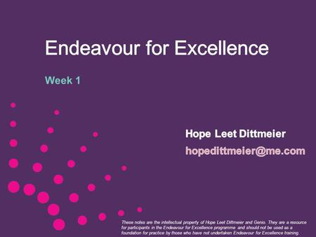 These notes are the intellectual property of Hope Leet Dittmeier and Genio. They are a resource for participants in the Endeavour for Excellence programme.