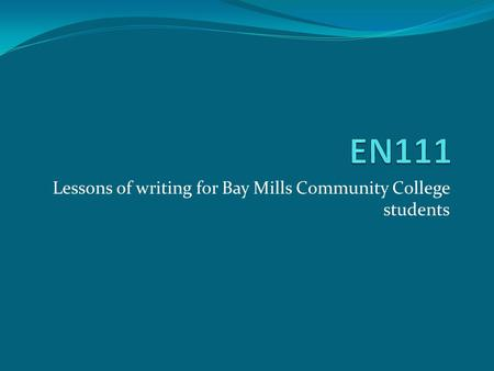 Lessons of writing for Bay Mills Community College students.