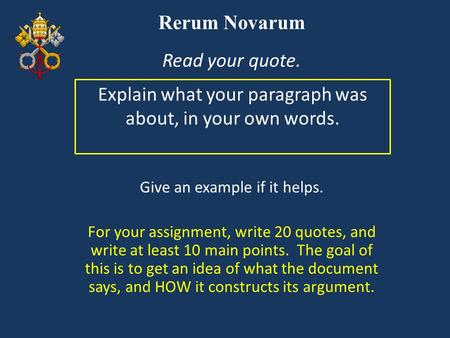 Rerum Novarum Explain what your paragraph was about, in your own words. Read your quote. Give an example if it helps. For your assignment, write 20 quotes,