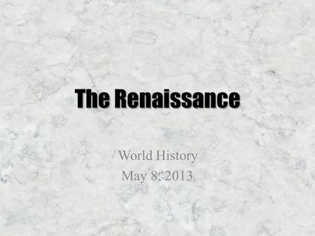"The Renaissance World History May 8, 2013. What was the Renaissance? ""Renaissance"" means rebirth – Europe was recovering from the Dark Ages and the plague."