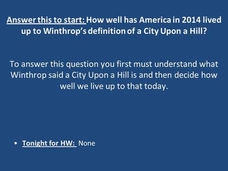Answer this to start: How well has America in 2014 lived up to Winthrop's definition of a City Upon a Hill? To answer this question you first must understand.