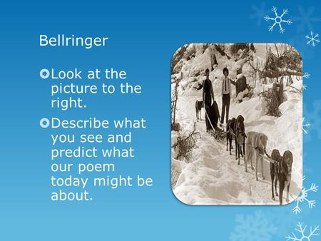 Bellringer  Look at the picture to the right.  Describe what you see and predict what our poem today might be about.