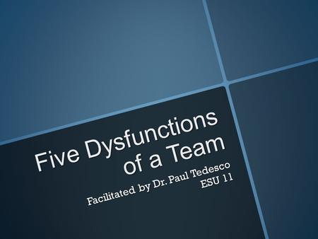 Five Dysfunctions of a Team Facilitated by Dr. Paul Tedesco ESU 11.