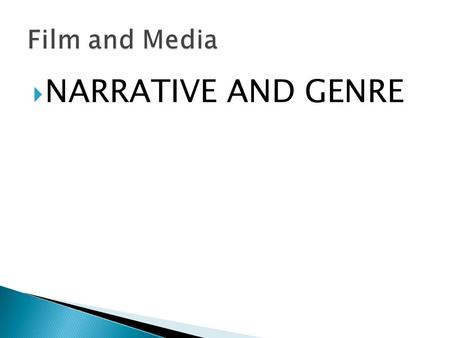  NARRATIVE AND GENRE.  Narrative is a word used to describe the plot or storyline of a film.  Most mainsteam films follow a linear structure.  At.