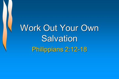 Work Out Your Own Salvation Philippians 2:12-18. Have the Mind of Christ Philippians 2:1-11 Spiritual blessings in Christ, 2:1Spiritual blessings in Christ,