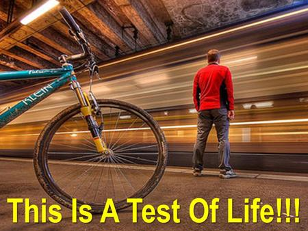 This Is A Test Of Life!!!. God gave us a lifetime to TEST OUR LIMITATIONS and to LIVE HIS DREAM FOR OUR LIFE.