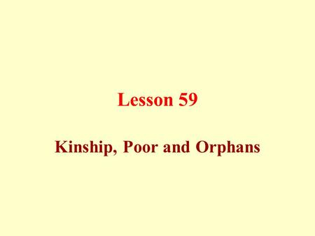Lesson 59 Kinship, Poor and Orphans. Linking blood relationships: It is like the polite manners towards parents and children; revering the old and treating.