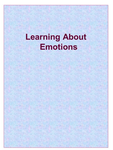 "Learning About Emotions. What is Emotion ? ""Any agitation or disturbance of mind, feeling, passion; any vehement or excited mental state"". (Oxford English."