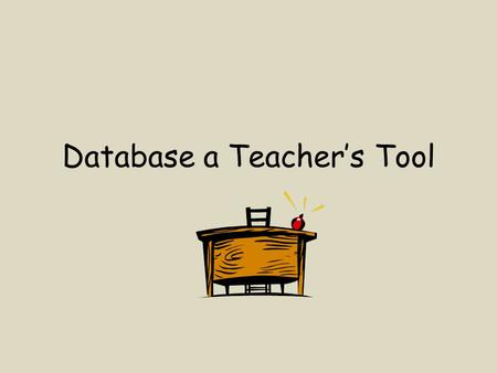 Database a Teacher's Tool. It's meet the teacher night tonight. All those parents and tons are information to gather. I dread all those hours of putting.