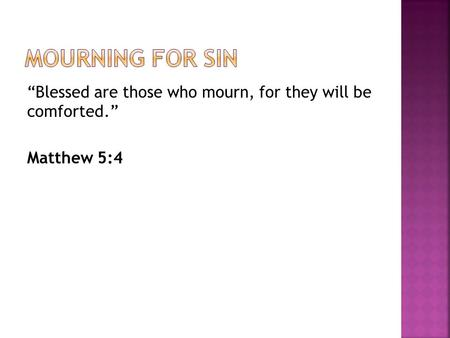 """Blessed are those who mourn, for they will be comforted."" Matthew 5:4."