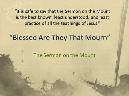 "The Sermon on the Mount ""It is safe to say that the Sermon on the Mount is the best known, least understood, and least practice of all the teachings of."