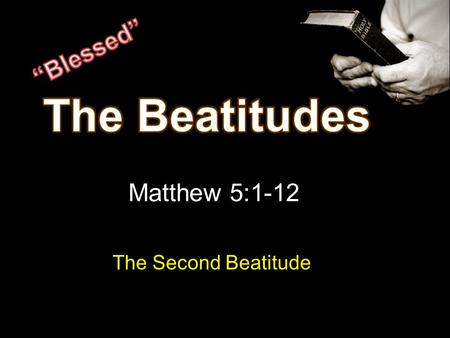 Matthew 5:1-12 The Second Beatitude. Man to God Relationship 1-4 Remove sin – peace with God Man to Man Relationship 5-8 Live peaceably with others.