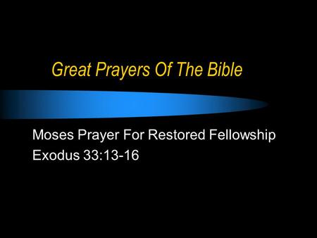 Great Prayers Of The Bible Moses Prayer For Restored Fellowship Exodus 33:13-16.