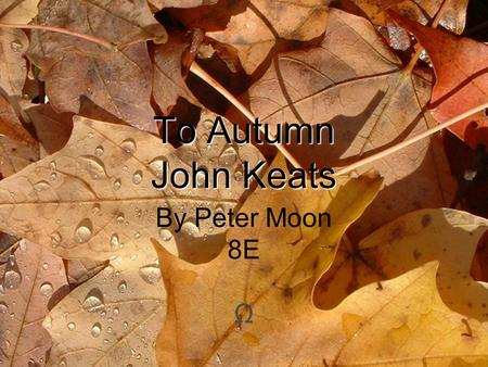 To Autumn John Keats By Peter Moon 8E Ω.